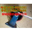 郑州6寸500公斤重型脚轮选型^6寸500公斤重型脚轮产品